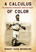 Cover image for A calculus of color : the integration of baseball's American League