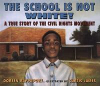 Cover image for The school is not white! : a true story of the civil rights movement
