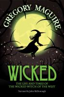 Cover image for Wicked the life and times of the Wicked Witch of the West