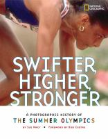 Cover image for Swifter, higher, stronger : a photographic history of the Summer Olympics