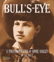 Cover image for Bulls-eye : a photobiography of Annie Oakley