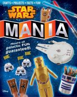 Cover image for Star Wars mania : crafts, activities, facts, and fun!