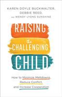 Cover image for Raising the challenging child : how to minimize meltdowns, reduce conflict, and increase cooperation