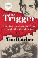 Cover image for The trigger : hunting the assassin who brought the world to war