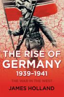 Cover image for The rise of Germany 1939-1941 : the war in the West. Volume 1