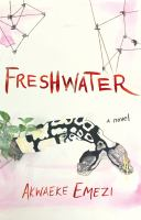 Cover image for Freshwater : a novel