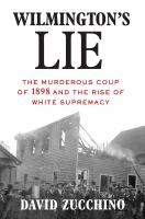Cover image for Wilmington's lie : the murderous coup of 1898 and the rise of white supremacy