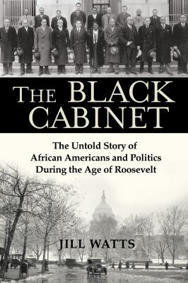 Cover image for The Black Cabinet : the untold story of African Americans and politics during the age of Roosevelt