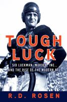Cover image for Tough luck : Sid Luckman, Murder, Inc., and the rise of the modern NFL