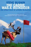 Cover image for The caddie was a reindeer : and other tales of extreme recreation