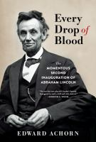Cover image for Every drop of blood : the momentous second inauguration of Abraham Lincoln