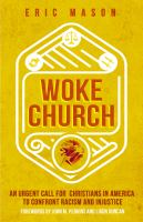 Cover image for Woke church : an urgent call for Christians in America to confront racism and injustice