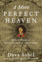 Cover image for A more perfect heaven : how Copernicus revolutionized the cosmos