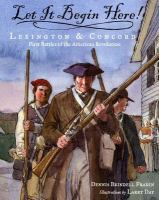 Cover image for Let it begin here! : Lexington & Concord : first battles of the American Revolution