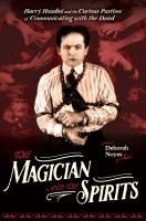 Cover image for The magician and the spirits : Harry Houdini and the curious pastime of communicating with the dead