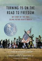 Cover image for Turning 15 on the road to freedom : my story of the 1965 Selma Voting Rights March