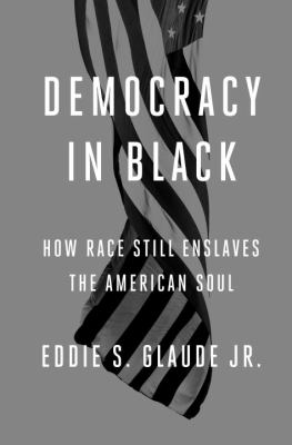 Cover image for Democracy in Black : how race still enslaves the American soul