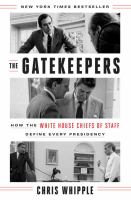 Cover image for The gatekeepers : how the White House Chiefs of Staff define every presidency