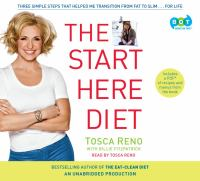 Cover image for The start here diet : three simple steps that helped me transition from fat to slim-- for life