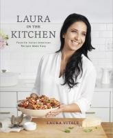 Cover image for Laura in the kitchen : favorite Italian-American recipes made easy