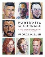 Cover image for Portraits of courage : a commander in chief's tribute to America's warriors