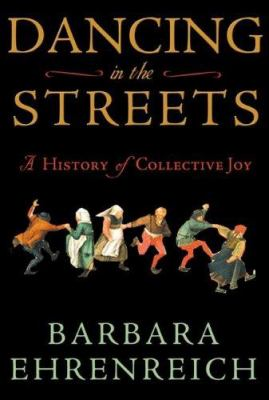 Cover image for Dancing in the streets : a history of collective joy