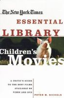 Cover image for The New York Times essential library : children's movies : a critic's guide to the best films available on video and DVD