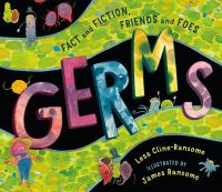 Cover image for Germs : fact and fiction, friends and foes