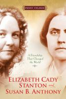 Cover image for Elizabeth Cady Stanton and Susan B. Anthony : a friendship that changed the world