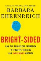 Cover image for Bright-sided : how the relentless promotion of positive thinking has undermined America