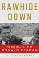 Cover image for Rawhide down : the near assassination of Ronald Reagan