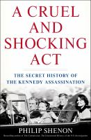 Cover image for A cruel and shocking act : the secret history of the Kennedy assassination