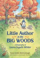 Cover image for Little author in the big woods : a biography of Laura Ingalls Wilder