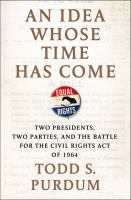 Cover image for An idea whose time has come : two presidents, two parties, and the battle for the Civil Rights Act of 1964