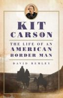Cover image for Kit Carson : the life of an American border man