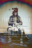 Cover image for Terrible justice : Sioux chiefs and U.S. soldiers on the upper Missouri, 1854-1868