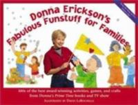 Cover image for Donna Erickson's fabulous funstuff for families : 100s of the best award-winning activities, games, and crafts from Donna's prime time books and TV show