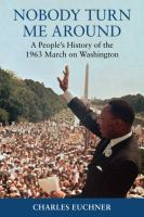 Cover image for Nobody turn me around : a people's history of the 1963 march on Washington