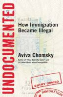 Cover image for Undocumented : how immigration became illegal
