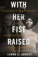 Cover image for With her fist raised : Dorothy Pitman Hughes and the transformative power of Black community activism