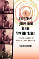 Cover image for A surprised queenhood in the new Black sun : the life & legacy of Gwendolyn Brooks