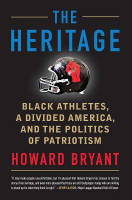 Cover image for The heritage : black athletes, a divided America, and the politics of patriotism