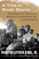 Cover image for A time to break silence : the essential works of Martin Luther King, Jr. for students