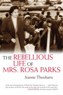 Cover image for The rebellious life of Mrs. Rosa Parks