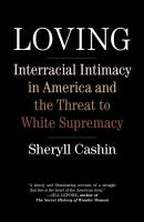 Cover image for Loving : interracial intimacy in America and the threat to White supremacy