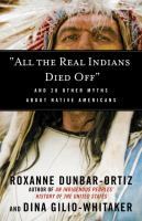 """Cover image for """"All the real Indians died off"""" : and 20 other myths about Native Americans"""