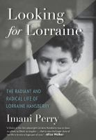 Cover image for Looking for Lorraine : the radiant and radical life of Lorraine Hansberry
