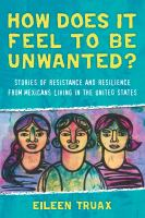 Cover image for How does it feel to be unwanted? : stories of resistance and resilience from Mexicans living in the United States