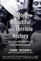 Cover image for A more beautiful and terrible history : the uses and misuses of civil rights history