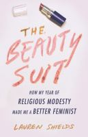 Cover image for The beauty suit : how my year of religious modesty made me a better feminist